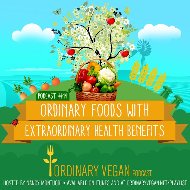 Ordinary Foods with Extraordinary Health Benefits (#vegan) (#podcast) ordinaryvegan.net